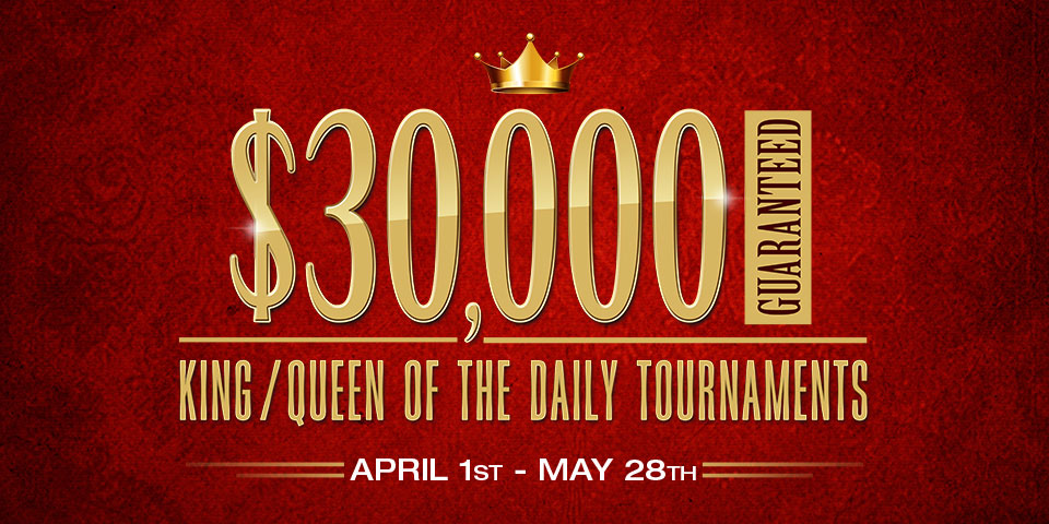 $30K Guaranteed King / Queen of the daily Tournaments!